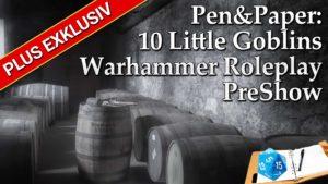 [EXKLUSIV] Pen&Paper: Warhamer - 10 Little Goblins