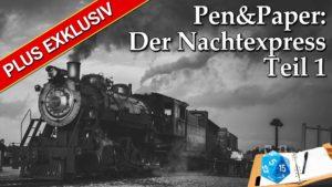[UNRELEASED] Pen&Paper: Der Nachtexpress + Auflösung & Erklärung