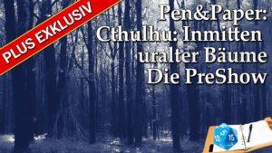[EXKLUSIV] Pen&Paper: Cthulu - Inmitten Uralter Bäume
